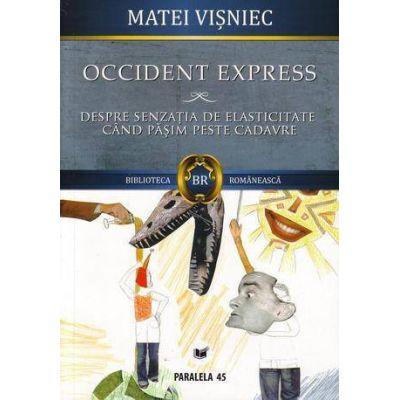 OCCIDENT EXPRESS. DESPRE SENZATIA DE ELASTICITATE CAND CALCAM PESTE CADAVRE - Matei VISNIEC - PARALELA 45