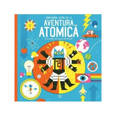 Profesorul Astro Cat si Aventura Atomica - Dr. Dominic Walliman, Ben Newman
