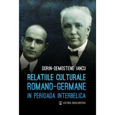 Relatiile culturale romano-germane in perioada interbelica - DORIN-DEMOSTENE IANCU