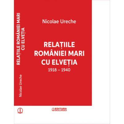 Relatiile Romaniei Mari cu Elvetia - NICOLAE URECHE