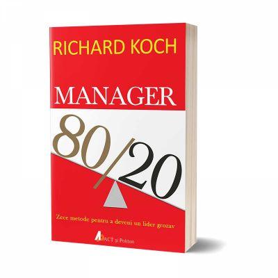 Manager 80/20. Zece metode pentru a deveni un lider grozav - Richard Koch