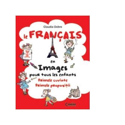 Le Francais en images pour tous les enfants: primele cuvinte, primele propozitii