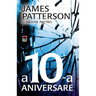 A 10-a aniversare - James Patterson, Maxine Paetro