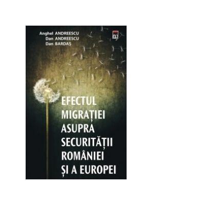 Efectul migratiei asupra securitatii Romaniei si a Europei - Anghel Andreescu, Dan Andreescu, Dan Bardas