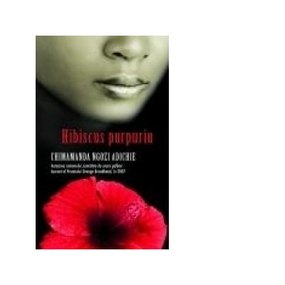 Hibiscus purpuriu - Chimamanda Ngozi Adichie