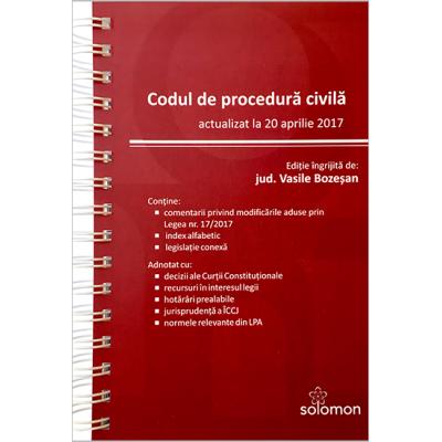 Codul de procedura civila (actualizat la 20 aprilie 2017) Vasile Bozeșan