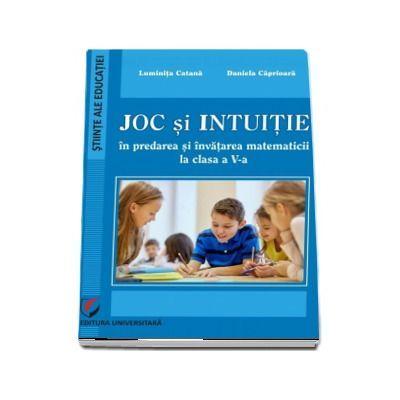 Joc si intuitie in predarea si invatarea matematicii la clasa a V-a ( Luminita Catana )