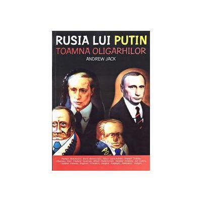 RUSIA LUI PUTIN. TOAMNA OLIGARHILOR - Andrew Jack