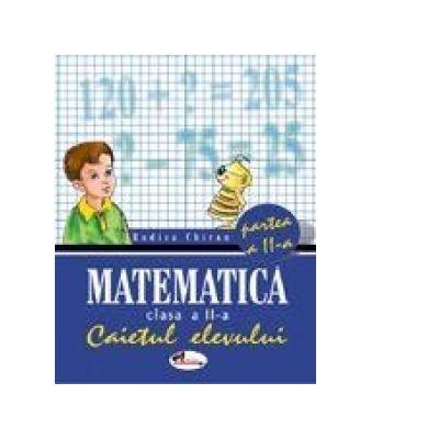 Matematica - Caietul elevului clasa a II-a, partea a II-a - Rodica Chiran