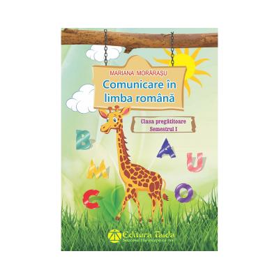 COMUNICARE IN LIMBA ROMANA PENTRU CLASA PREGATITOARE. SEMESTRUL I