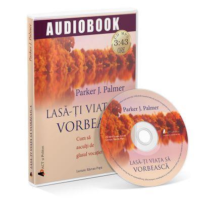 Lasa-ti viata sa vorbeasca!(Audiobook) - Parker J. Palmer