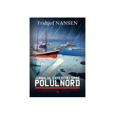Jurnalul expeditiei spre Polul Nord - Fridtjof Nansen