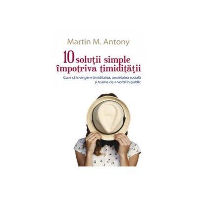 10 solutii simple impotriva timiditatii - Martin M. Antony