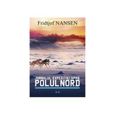 Jurnalul expeditiei spre Polul Nord vol. 2 - Fridjof Nansen