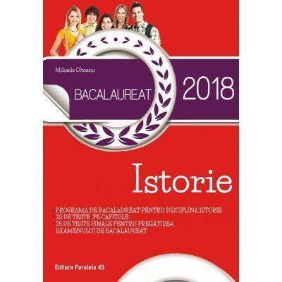Bacalaureat 2018. Istorie. 20 de teste pe capitole. 25 de teste finale pentru pregatirea examenului de bacalaureat - Ed. Paralela 45