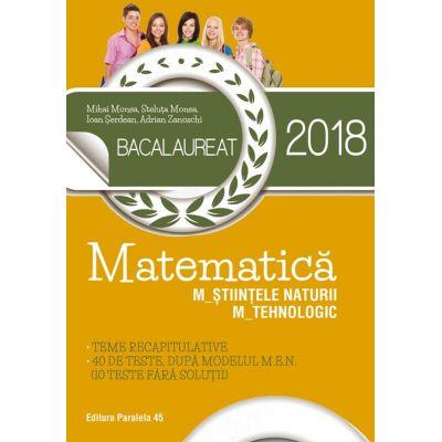 BACALAUREAT 2018. Matematica M_Știintele_naturii, M_Tehnologic. Teme recapitulative. 40 de teste dupa dupa modelul M. E. N. (10 teste fara solutii) - Ed. Paralela 45