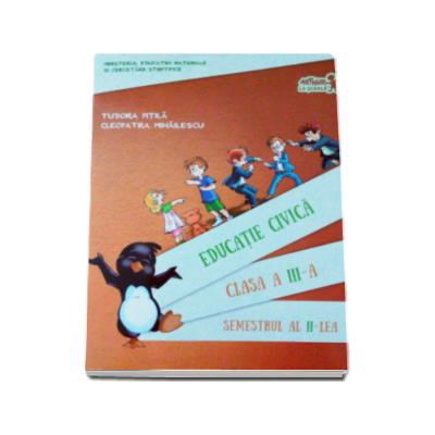 Educatie civica. Manual, pentru clasa a III-a Semestrul al II-lea. Contine CD - Cleopatra Mihailescu, Tudora Pitila