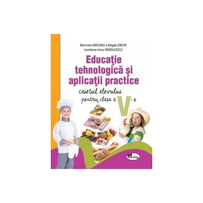 Educatie tehnologica si aplicatii practice. Caietul elevului pentru clasa a V-a - Marinela Mocanu, Magda Dache, Loredana-Irena Sandulescu
