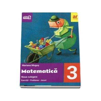 Matematica culegere, pentru clasa a III-a. Noua culegere - Exercitii - Probleme - Jocuri - Mariana Mogos