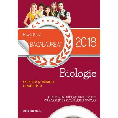 Bacalaureat 2018. Biologie vegetala si animala. Clasele IX-X. 60 de teste dupa modelul M. E. N. cu bareme de evaluare si notare - Ed. Paralela 45
