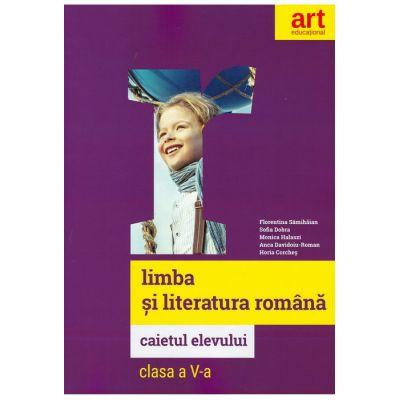 Limba si literatura romana. Caietul elevului. Clasa a V-a - Florentina Samihaian, Sofia Dobra