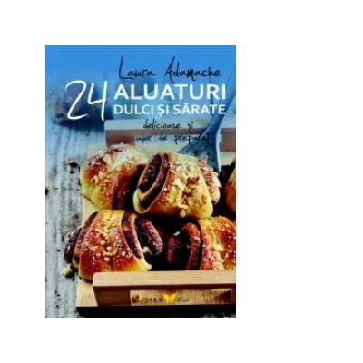 24 aluaturi dulci si sarate - Delicioase si usor de preparat (Laura Adamache)