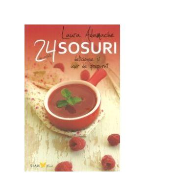 24 sosuri - Delicioase si usor de preparat (Laura Adamache)