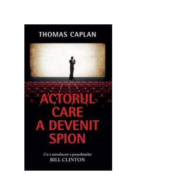 Actorul care a devenit spion. Cu o introducere a presedintelui Bill Clinton - Thomas Caplan