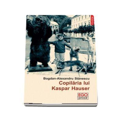 Copilaria lui Kaspar Hauser - Bogdan Alexandru Stanescu