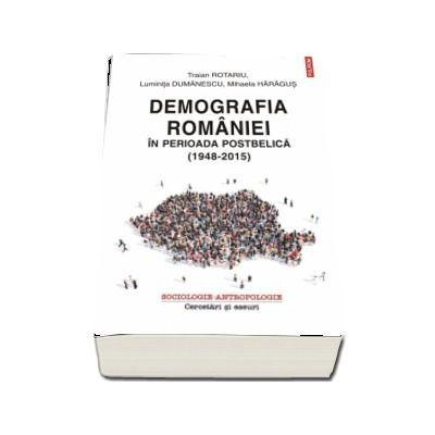 Demografia Romaniei in perioada postbelica (1948 - 2015) - Traian Rotariu