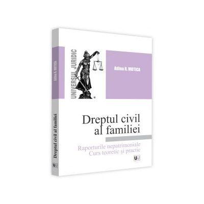 DREPTUL CIVIL AL FAMILIEI (RAPORTURILE NEPATRIMONIALE. CURS TEORETIC SI PRACTIC)