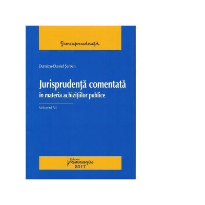 Jurisprudenta comentata in materia achizitiilor publice. Volumul VI