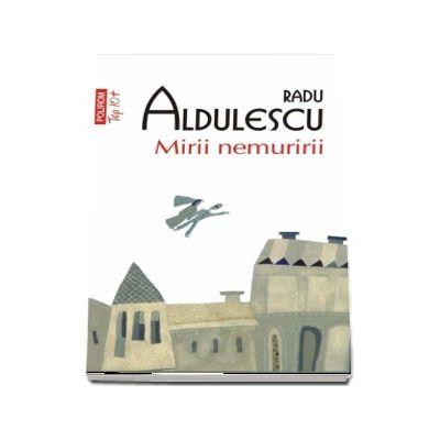 Mirii nemuririi-Radu Aldulescu (Colectia Top10)