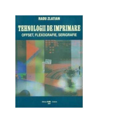 Tehnologii de imprimare - Offset, Flexografie, Serigrafie (Radu Zlatian)