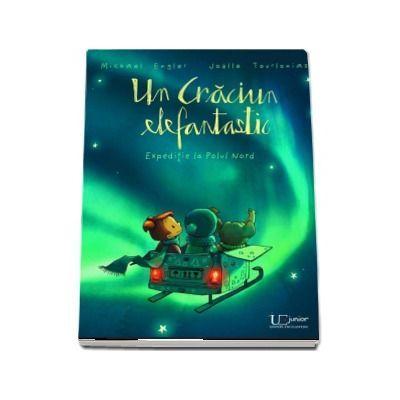 Un Craciun Elefantastic. Expeditie la Polul Nord. Editie ilustrata - Joelle Tourlonias