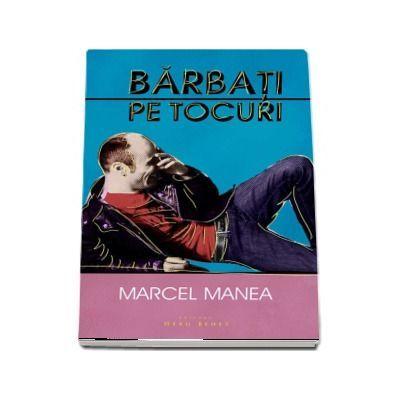 Barbati pe tocuri - Marcel Manea