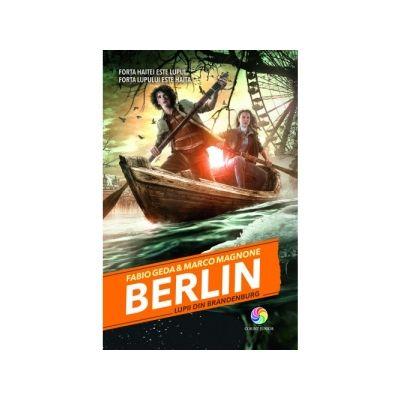 Berlin. Lupii din Brandenburg. Seria Berlin, volumul 4 - Fabio Geda, Marco Magnone