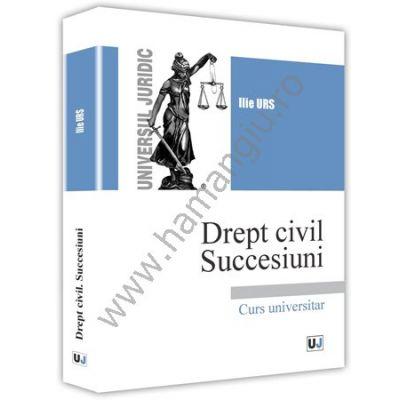 Drept civil. Succesiuni - Ilie Urs