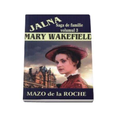 Jalna, volumul III. Mary Wakefield - Mazo de la Roche