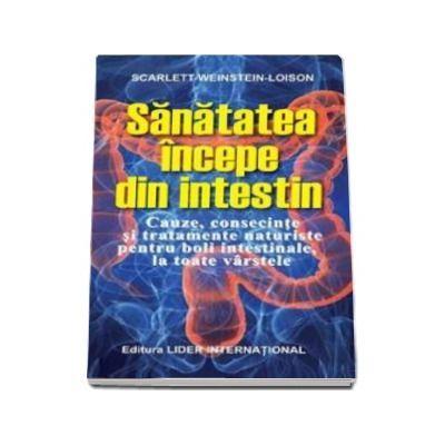 Sanatatea incepe din intestin. Cauze, consecinte si tratamente naturiste pentru boli intestinale la toate varstele