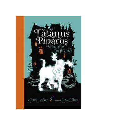 Tatanus Piparus. Cainele-fantoma - Claire Barker