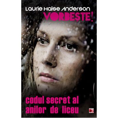 VORBESTE. CODUL SECRET AL ANILOR DE LICEU - Laurie Halse ANDERSON