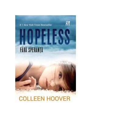 Hopeless. Fara speranta. Editia 2017 - Colleen Hoover