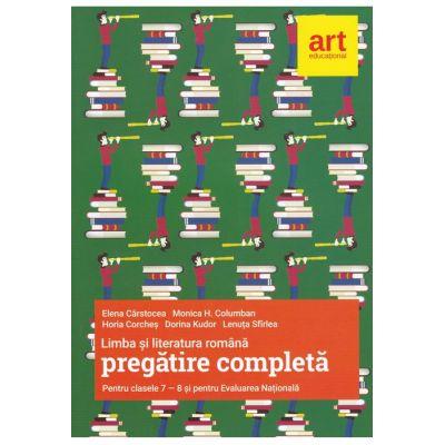 Limba si literatura romana - Pregatire completa pentru clasele VII-VIII si pentru evaluarea nationala