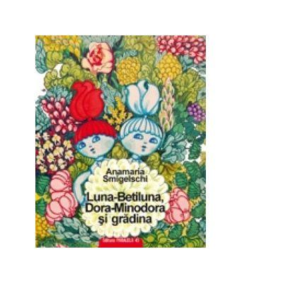 Luna-Betiluna, Dora-Minodora si gradina - Anamaria Smigelschi
