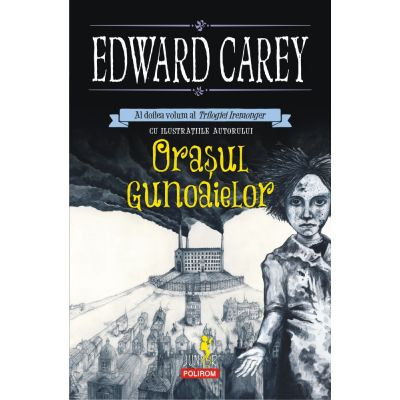 Orasul gunoaielor. Trilogia Iremonger, volumul 2 - Edward Carey