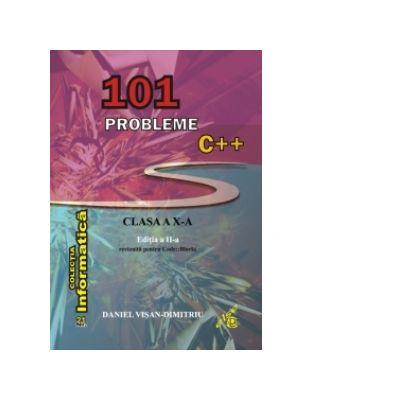 101 probleme C++ pentru clasa a X-a. Editia a II-a revizuita pentru Code:: Blocks - Daniel Visan-Dimitriu