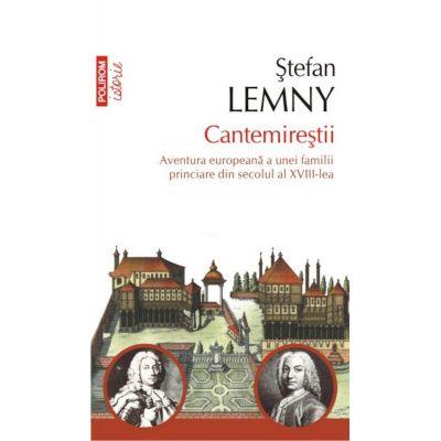 Cantemirestii. Aventura europeana a unei familii princiare din secolul al XVIII-lea - Stefan Lemny