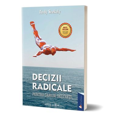 Decizii radicale. Editia II - Andy Szekely