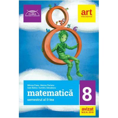 Matematica Culegere pentru Clasa a VIII-a - Colectia, Clubul Matematicienilor - Semestrul al II-lea ( Ed. 2018 ) - Mircea Fianu